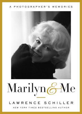 Marilyn & Me: A Photographer's Memories - Schiller, Lawrence