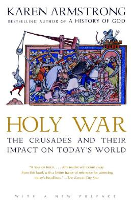 Holy War: The Crusades and Their Impact on Today's World - Armstrong, Karen (Preface by)