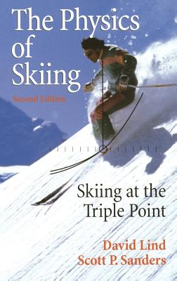The Physics of Skiing: Skiing at the Triple Point - Lind, David, and Sanders, Scott P