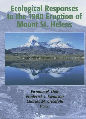 Ecological Responses to the 1980 Eruption of Mount St. Helens - Dale, Virginia H (Editor), and Swanson, Frederick J (Editor), and Crisafulli, Charles M (Editor)