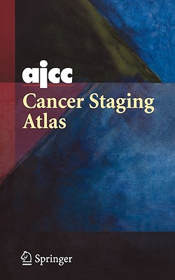 Ajcc Cancer Staging Atlas - Greene, Frederick L (Editor), and Compton, Carolyn C (Editor), and Fritz, April G (Editor)