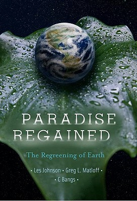 Paradise Regained: The Regreening of Earth - Johnson, Les, and Matloff, Gregory L, and Bangs, C