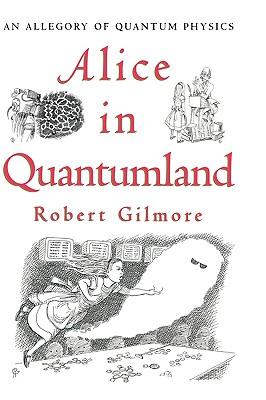 Alice in Quantumland: An Allegory of Quantum Physics - Gilmore, R S, and Gilmore, Robert, Professor