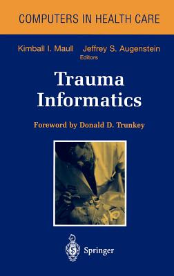 Trauma Informatics - Maull, Kimball, M.D. (Editor), and Augenstein, Jeffrey, M.D. (Editor), and Trunkey, D D (Foreword by)