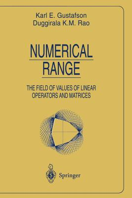 Numerical Range: The Field of Values of Linear Operators and Matrices - Gustafson, Karl E, and Rao, Duggirala K
