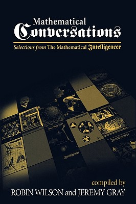Mathematical Conversations: Selections from the Mathematical Intelligencer - Robin, W, and Wilson, Robin J (Editor), and Gray, Jeremy (Editor)
