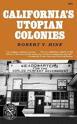 California's Utopian Colonies - Hine, Robert V, Professor