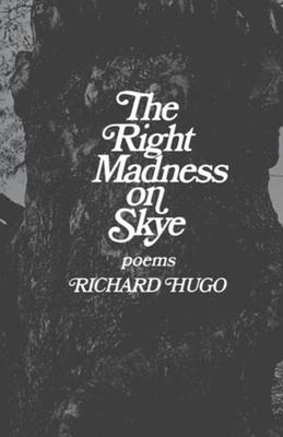 The Right Madness on Skye: Poems - Hugo, Richard