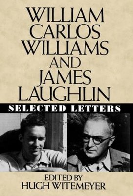William Carlos Williams and James Laughlin: Selected Letters - Witemeyer, Hugh (Editor), and Williams, William Carlos, and Laughlin, James