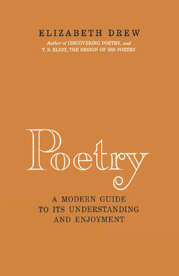 Poetry: A Modern Guide to Its Understanding and Enjoyment - Drew, Elizabeth