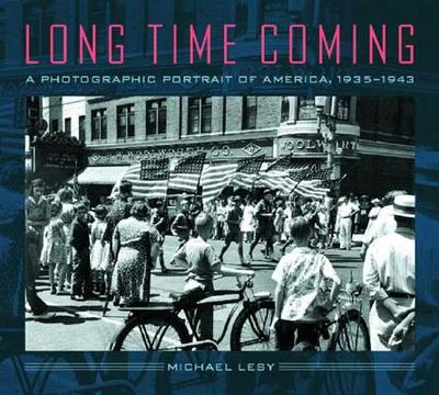 Long Time Coming: A Photographic Portrait of America, 1935-1943 - Lesy, Michael