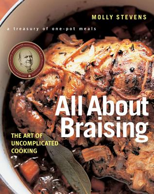 All about Braising: The Art of Uncomplicated Cooking - Stevens, Molly