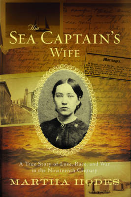 The Sea Captain's Wife: A True Story of Love, Race, and War in the Nineteenth Century - Hodes, Martha Elizabeth