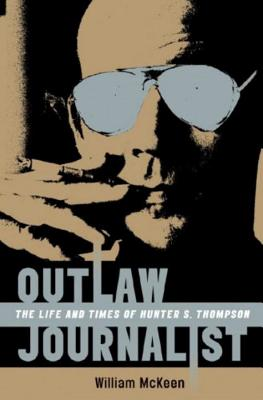 Outlaw Journalist: The Life and Times of Hunter S. Thompson - McKeen, William