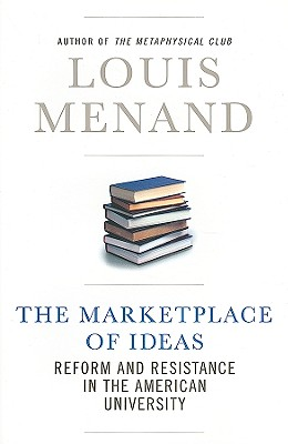 The Marketplace of Ideas: Reform and Resistance in the American University - Menand, Louis, III