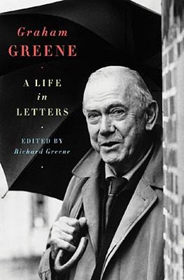 Graham Greene: A Life in Letters - Greene, Richard (Editor)