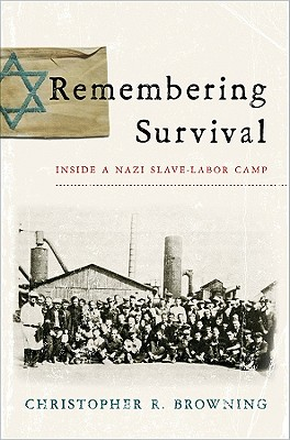 Remembering Survival: Inside a Nazi Slave-Labor Camp - Browning, Christopher