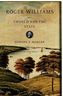 Roger Williams: The Church and the State - Morgan, Edmund S, Professor
