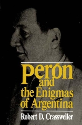 Peron and the Enigmas of Argentina - Crassweller, Robert D