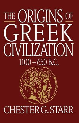 The Origins of Greek Civilization: 1100-650 B.C. - Starr, Chester G