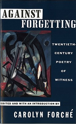 Against Forgetting: Twentieth-Century Poetry of Witness - Forche, Carolyn (Editor), and Forch, Carolyn (Editor)