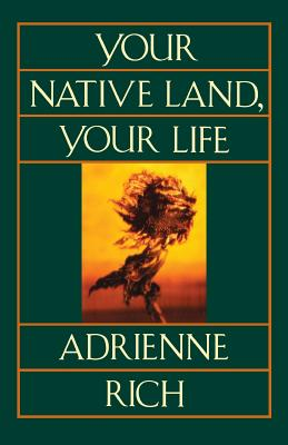 Your Native Land, Your Life - Rich, Adrienne Cecile