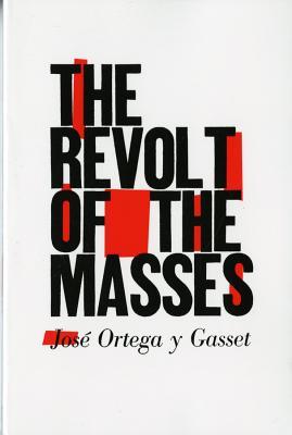 The Revolt of the Masses - Ortega y Gasset, Jose, and Ortega y Gasset, Jos