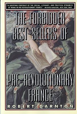 The Forbidden Best-Sellers of Pre-Revolutionary France - Darnton, Robert