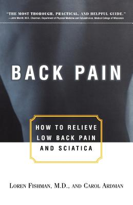 Back Pain: How to Relieve Low Back Pain and Sciatica - Fishman, Loren M, M.D., and Ardman, Carol