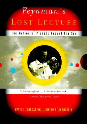 Feynman's Lost Lecture: The Motion of Planets Around the Sun - Goodstein, David L, and Goodstein, Judith R