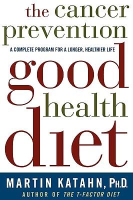 The Cancer Prevention Good Health Diet - Katahn, Martin, Ph.D.