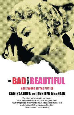 The Bad and the Beautiful: Hollywood in the Fifties - Kashner, Sam, and Macnair, Jennifer