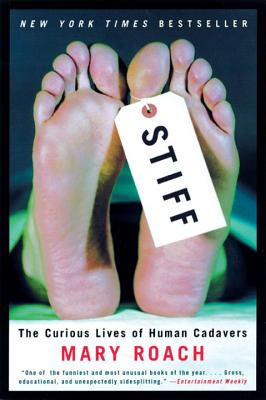 Stiff: The Curious Lives of Human Cadavers - Roach, Mary