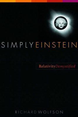 Simply Einstein: Relativity Demystified - Wolfson, Richard