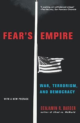 Fear's Empire: War, Terrorism, and Democracy - Barber, Benjamin R
