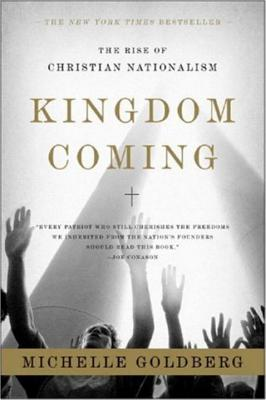 Kingdom Coming: The Rise of Christian Nationalism - Goldberg, Michelle