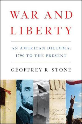 War and Liberty: An American Dilemma: 1790 to the Present - Stone, Geoffrey R