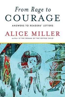 From Rage to Courage: Answers to Readers' Letters - Miller, Alice