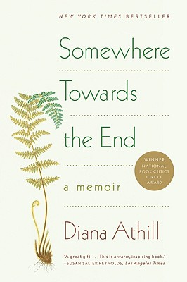 Somewhere Towards the End: A Memoir - Athill, Diana