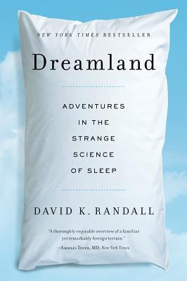 Dreamland: Adventures in the Strange Science of Sleep - Randall, David K