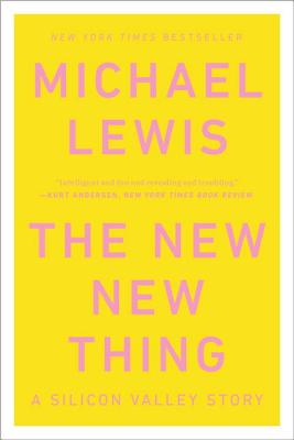 The New New Thing: A Silicon Valley Story - Lewis, Michael