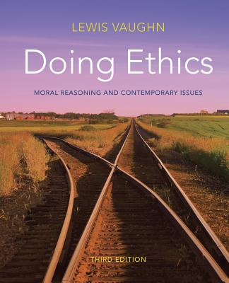 Doing Ethics: Moral Reasoning and Contemporary Issues - Vaughn, Lewis