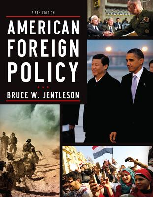 American Foreign Policy: The Dynamics of Choice in the 21st Century - Jentleson, Bruce W