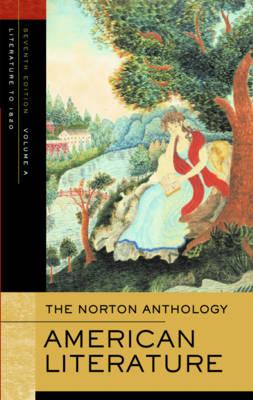 The Norton Anthology American Literature, Volume A: Beginnings to 1820 - Baym, Nina (Editor), and Franklin, Wayne (Editor), and Gura, Philip F (Editor)