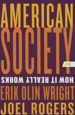 American Society: How It Really Works - Wright, Erik Olin, and Rogers, Joel