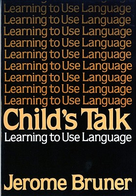 Child's Talk: Learning to Use Language - Bruner, Jerome, and Watson, Rita