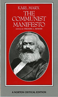 The Communist Manifesto: A Norton Critical Edition - Marx, Karl, and Bender, Frederick L (Editor)