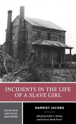 Incidents in the Life of a Slave Girl - Jacobs, Harriet Ann, and McKay, Nellie Y (Editor), and Foster, Frances Smith (Editor)