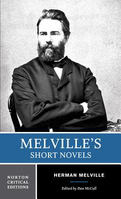 Melville's Short Novels: Authoritative Texts, Contexts, Criticism - Melville, Herman, and McCall, Dan (Editor)