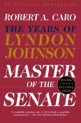 Master of the Senate: The Years of Lyndon Johnson III - Caro, Robert A